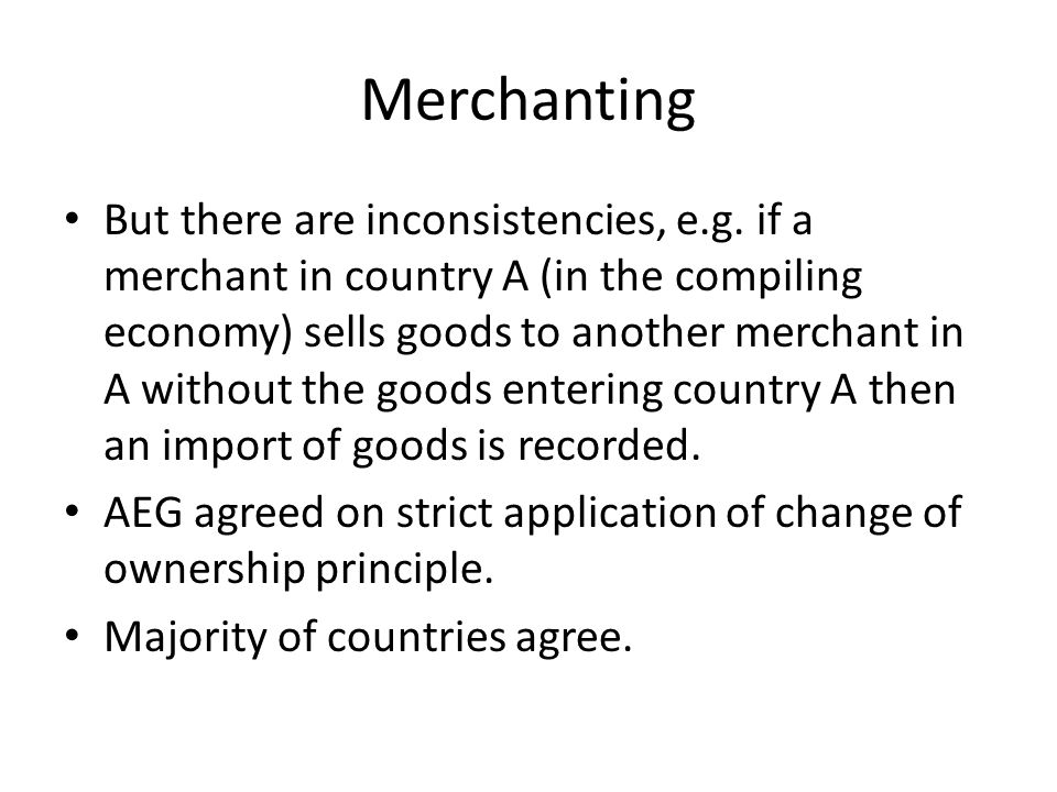 Merchanting – an example A merchant in Singapore purchases goods from Thailand (producer) for 80 and resells them to the United States (consumer) for 100.