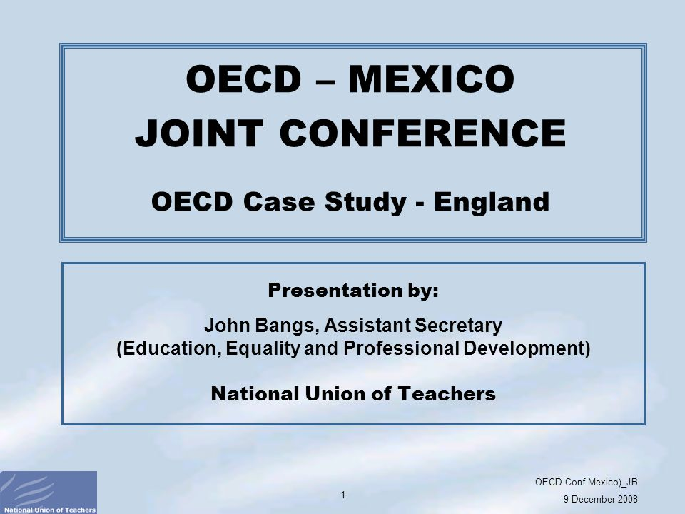 OECD Conf Mexico)_JB 9 December 2008 12 THE LESSONS THAT THE NATIONAL UNION OF TEACHERS HAS LEARNT (NO.3) The nature of assessment and evaluation must be clear.