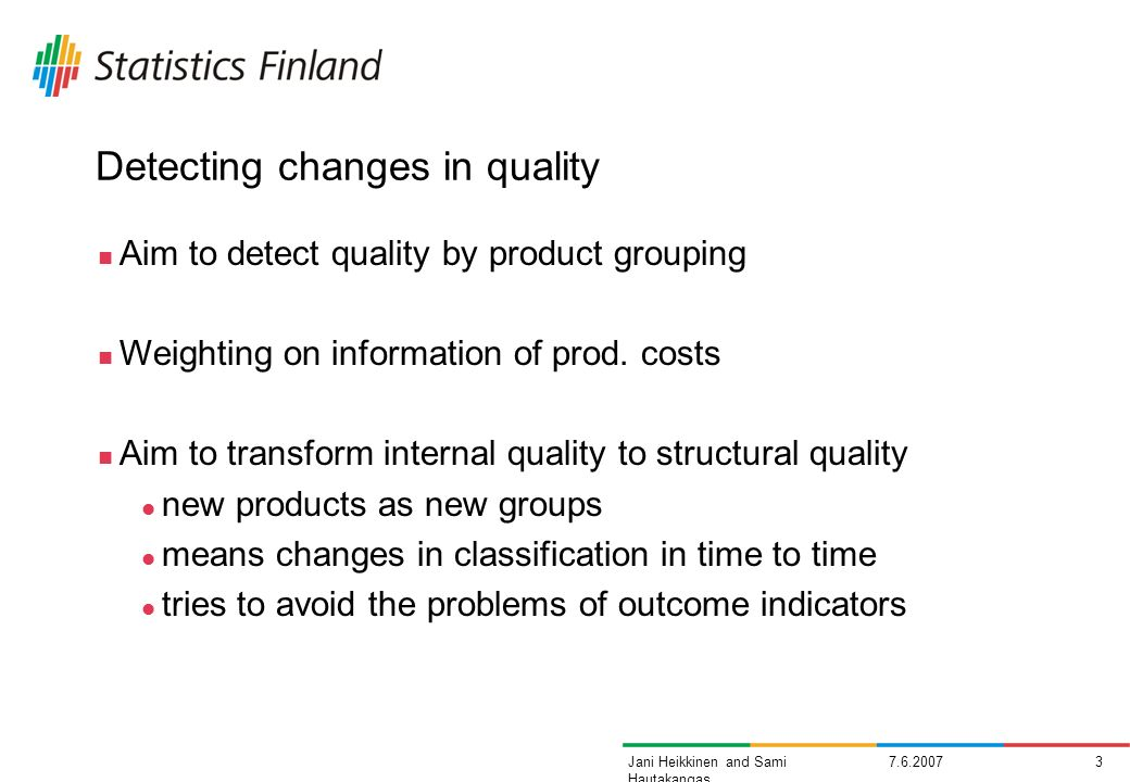7.6.20073Jani Heikkinen and Sami Hautakangas Detecting changes in quality Aim to detect quality by product grouping Weighting on information of prod.