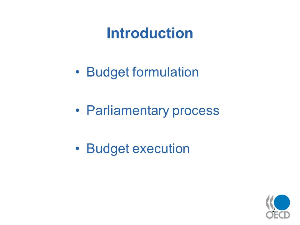 2 Introduction Budget formulation Parliamentary process Budget execution
