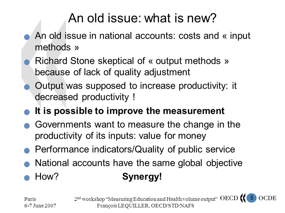 6 Paris 6-7 June 2007 2 nd workshop Measuring Education and Health volume output François LEQUILLER, OECD/STD/NAFS A transversal OECD project Project Limited to Education and Health Why.