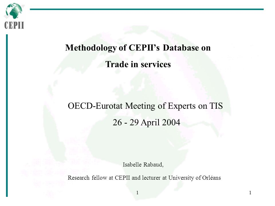 11 Methodology of CEPIIs Database on Trade in services Isabelle Rabaud, Research fellow at CEPII and lecturer at University of Orléans OECD-Eurotat Me