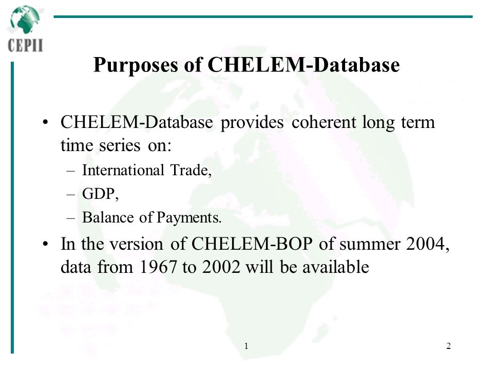 12 Purposes of CHELEM-Database CHELEM-Database provides coherent long term time series on: –International Trade, –GDP, –Balance of Payments. In the ve
