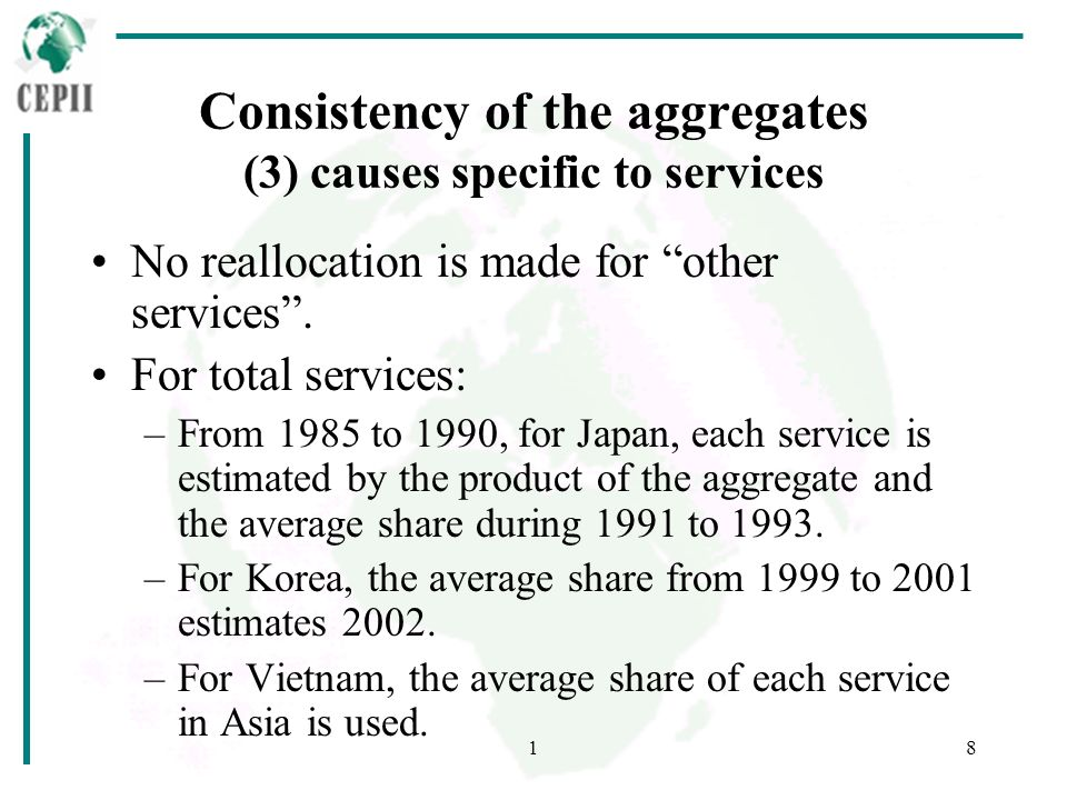 18 Consistency of the aggregates (3) causes specific to services No reallocation is made for other services. For total services: –From 1985 to 1990, f