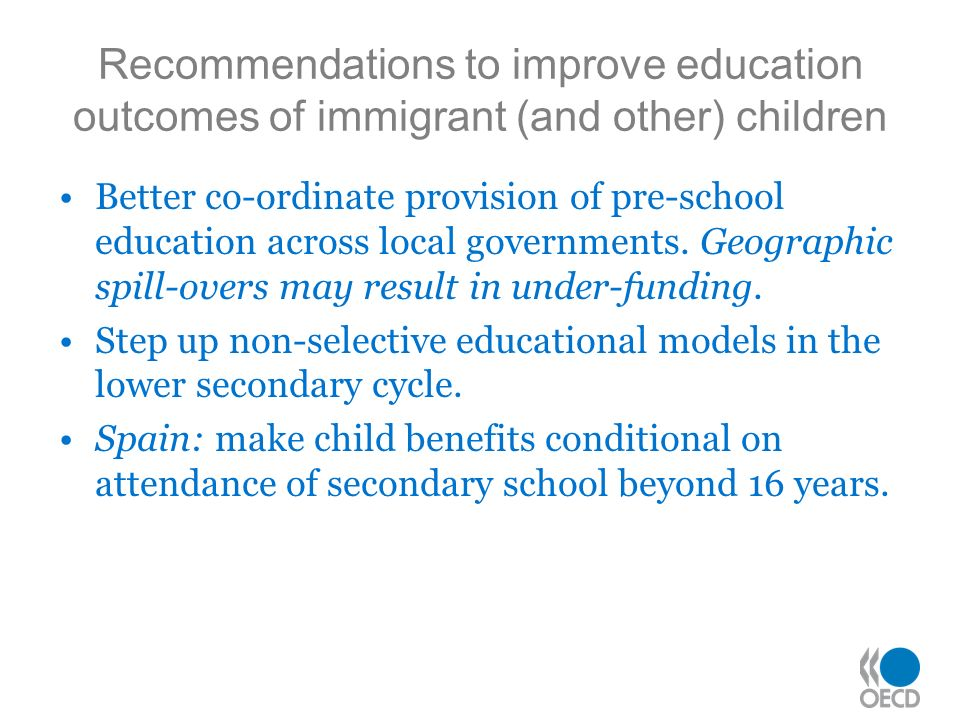 Recommendations to improve education outcomes of immigrant (and other) children Better co-ordinate provision of pre-school education across local governments.
