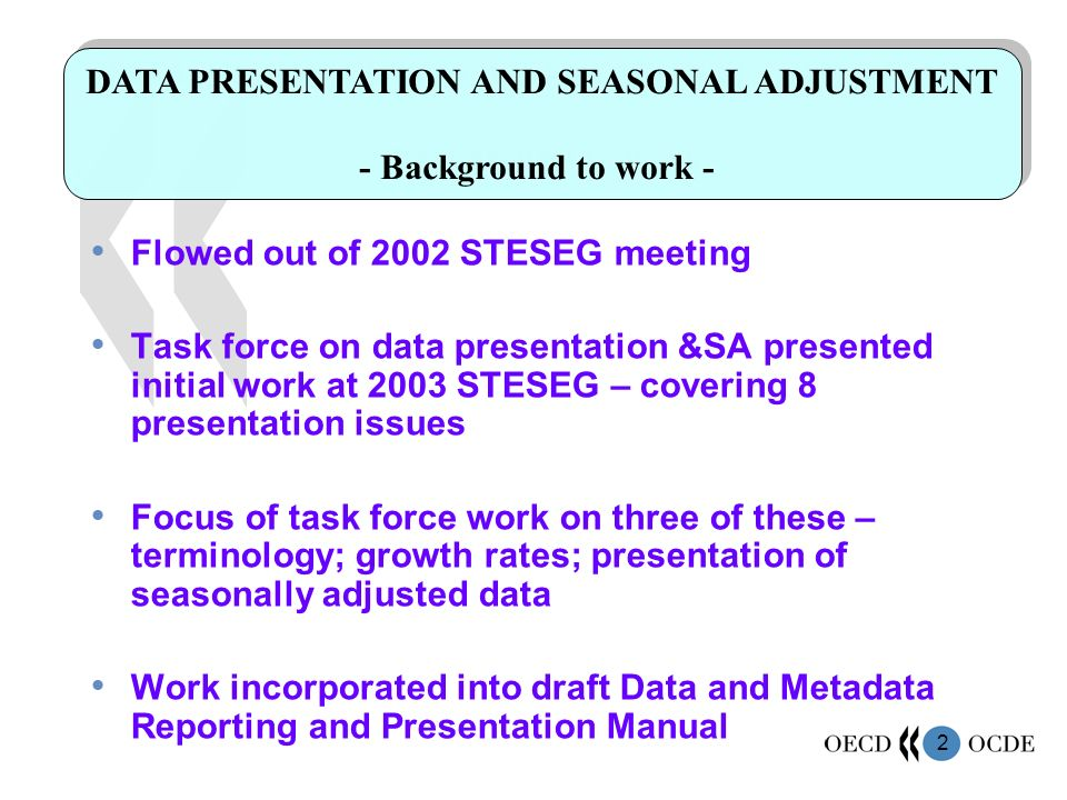 2 Flowed out of 2002 STESEG meeting Task force on data presentation &SA presented initial work at 2003 STESEG – covering 8 presentation issues Focus o