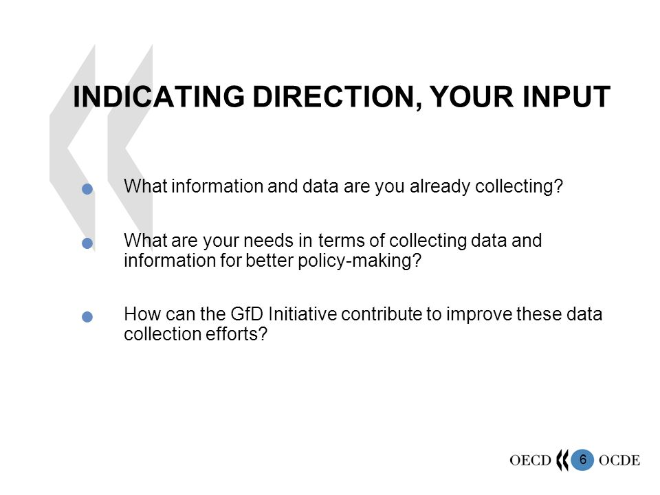 6 INDICATING DIRECTION, YOUR INPUT What information and data are you already collecting.