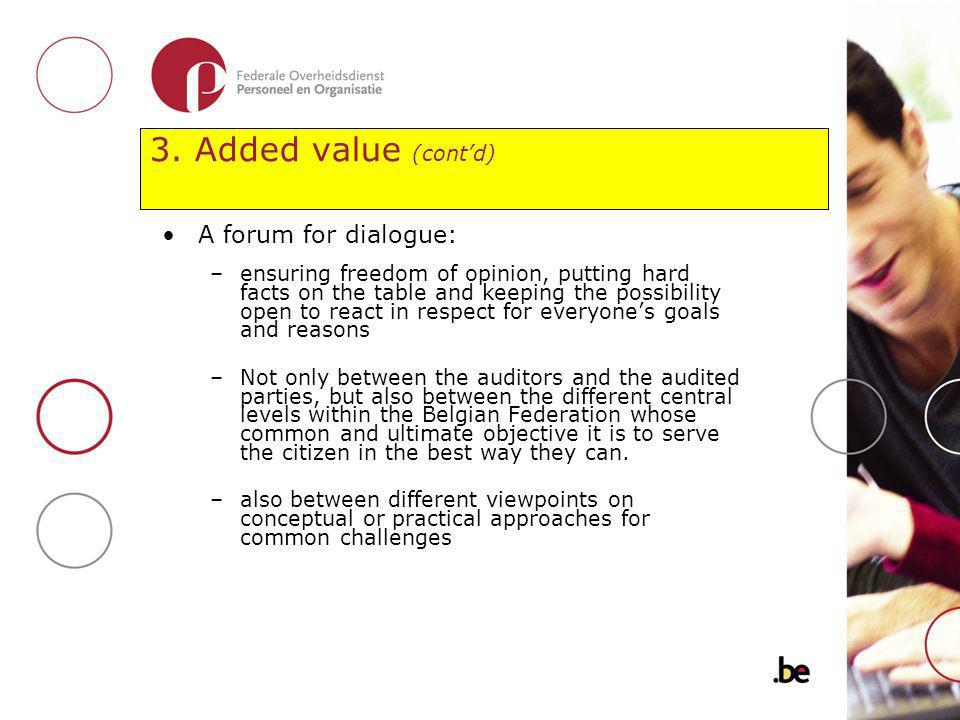 3. Added value (contd) A forum for dialogue: –ensuring freedom of opinion, putting hard facts on the table and keeping the possibility open to react i