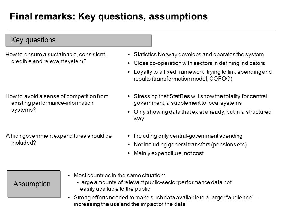 Final remarks: Key questions, assumptions How to ensure a sustainable, consistent, credible and relevant system.