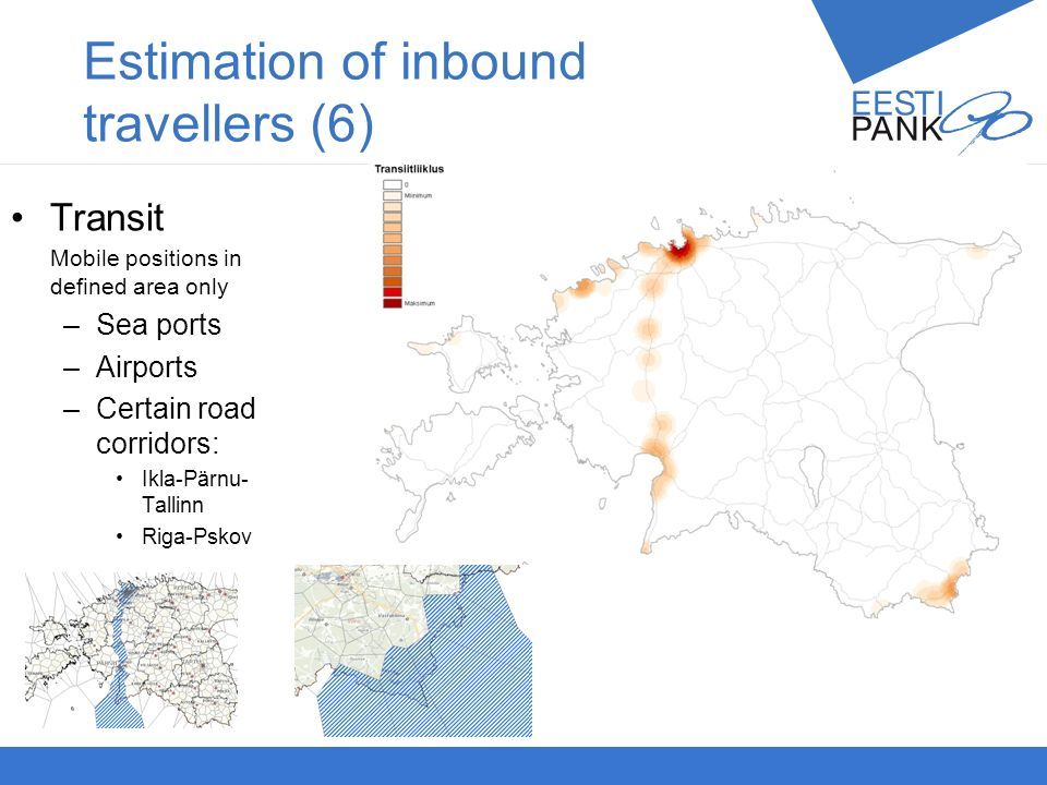 Autori nimiPresentatsiooni teema 15 Estimation of inbound travellers (6) Transit Mobile positions in defined area only –Sea ports –Airports –Certain road corridors: Ikla-Pärnu- Tallinn Riga-Pskov