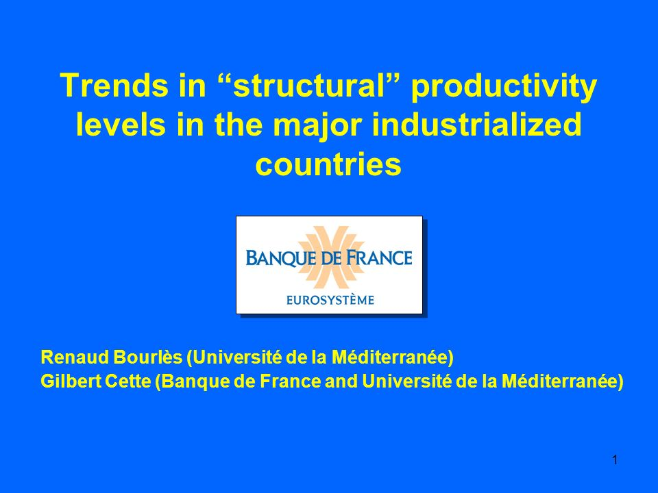 1 Renaud Bourlès (Université de la Méditerranée) Gilbert Cette (Banque de France and Université de la Méditerranée) Trends in structural productivity levels in the major industrialized countries