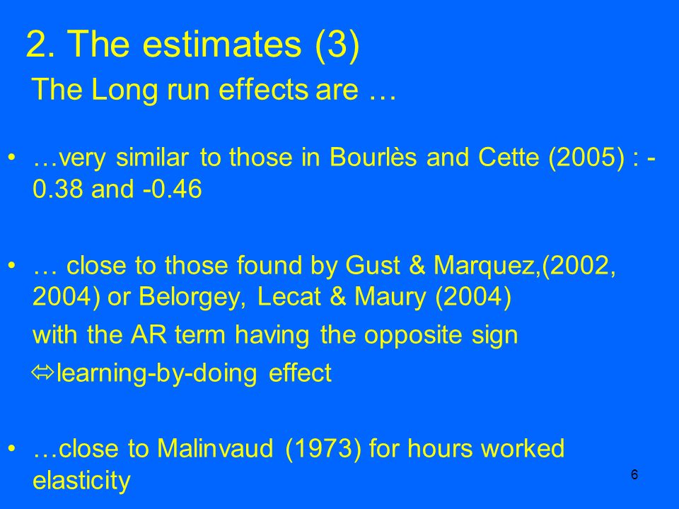 6 The Long run effects are … …very similar to those in Bourlès and Cette (2005) : - 0.38 and -0.46 … close to those found by Gust & Marquez,(2002, 200