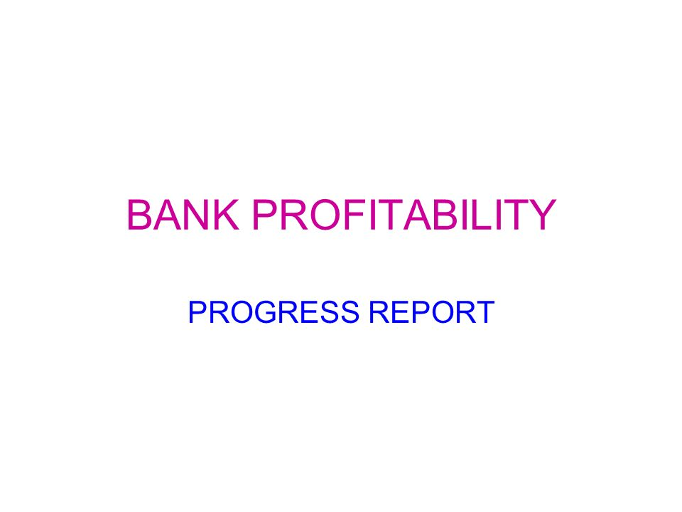 BANK PROFITABILITY PROGRESS REPORT
