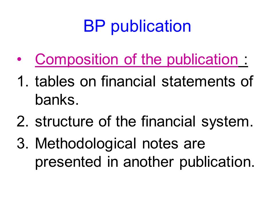 BP publication Composition of the publication : 1.tables on financial statements of banks.