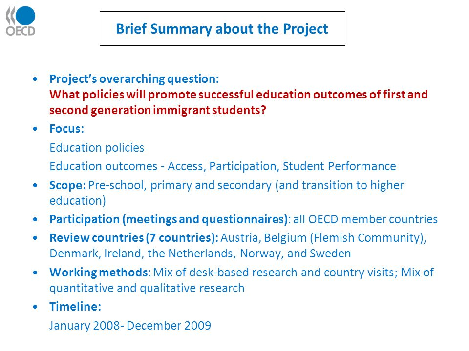 Brief Summary about the Project Projects overarching question: What policies will promote successful education outcomes of first and second generation immigrant students.