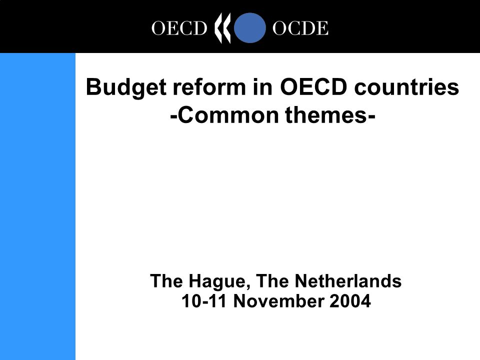 The Hague, The Netherlands 10-11 November 2004 Budget reform in OECD countries -Common themes-