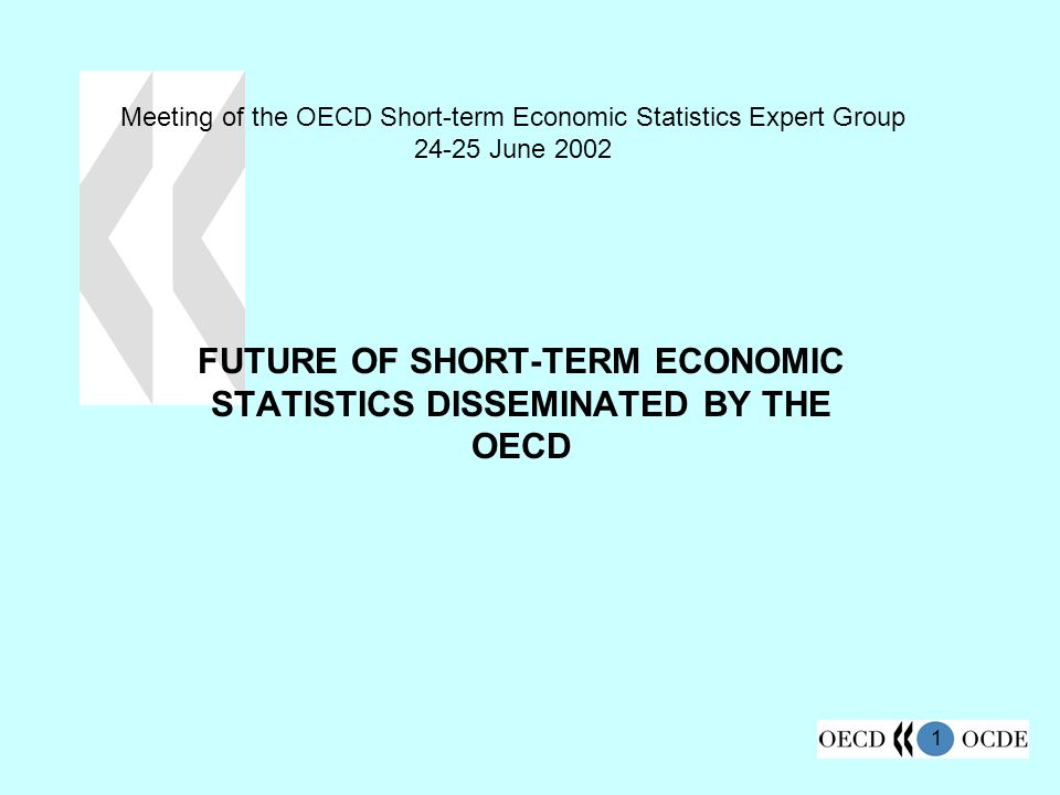 1 Meeting of the OECD Short-term Economic Statistics Expert Group June 2002 FUTURE OF SHORT-TERM ECONOMIC STATISTICS DISSEMINATED BY THE OECD