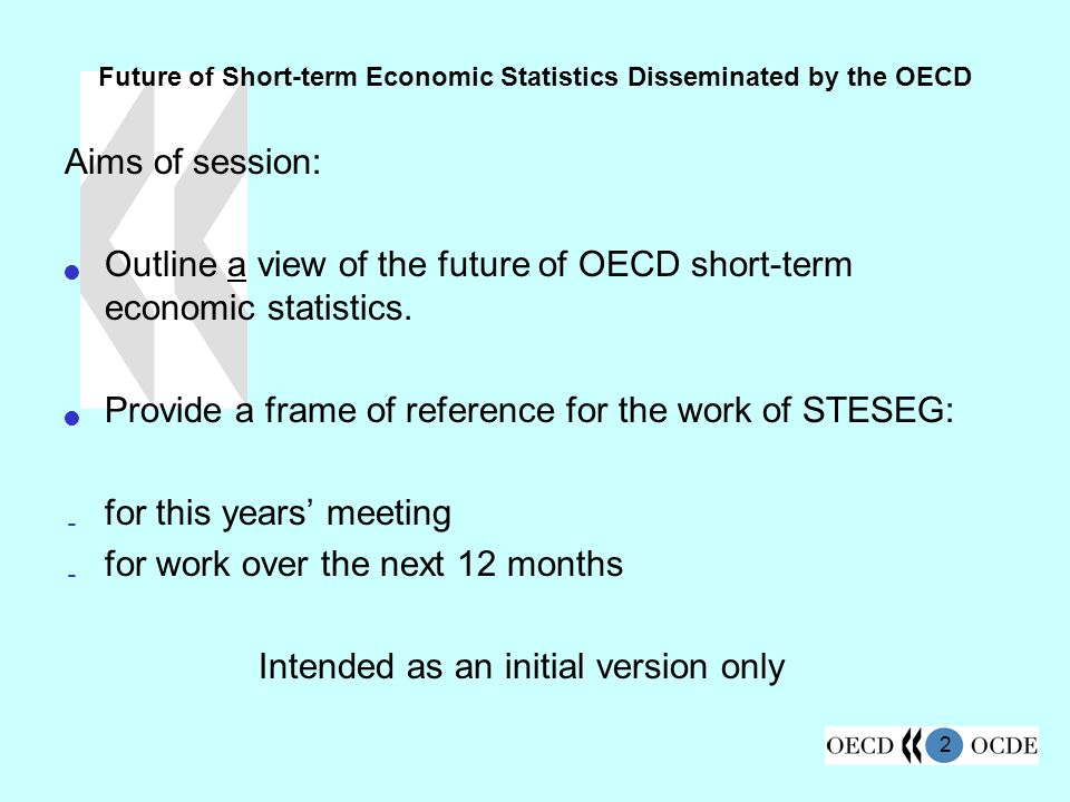 2 Future of Short-term Economic Statistics Disseminated by the OECD Aims of session: Outline a view of the future of OECD short-term economic statistics.