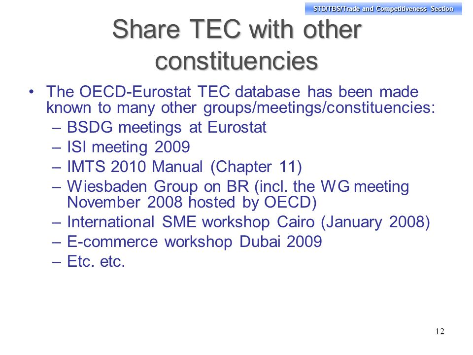 STD/TBS/Trade and Competitiveness Section Share TEC with other constituencies The OECD-Eurostat TEC database has been made known to many other groups/
