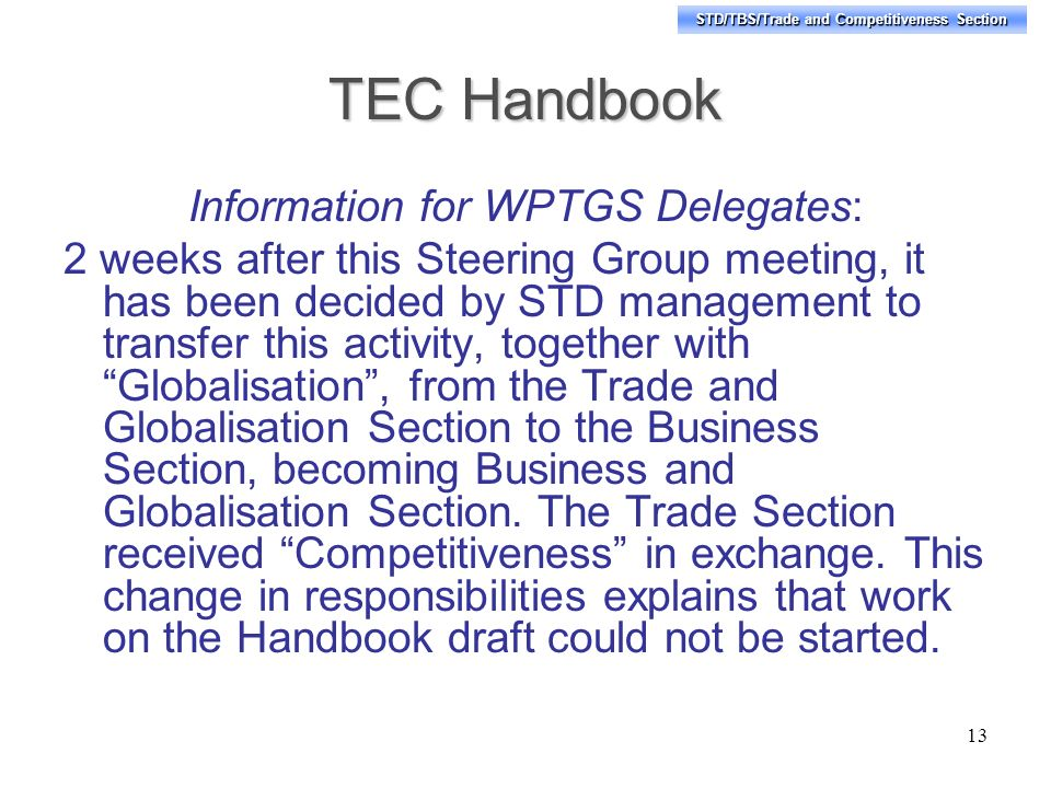 STD/TBS/Trade and Competitiveness Section TEC Handbook Information for WPTGS Delegates: 2 weeks after this Steering Group meeting, it has been decided