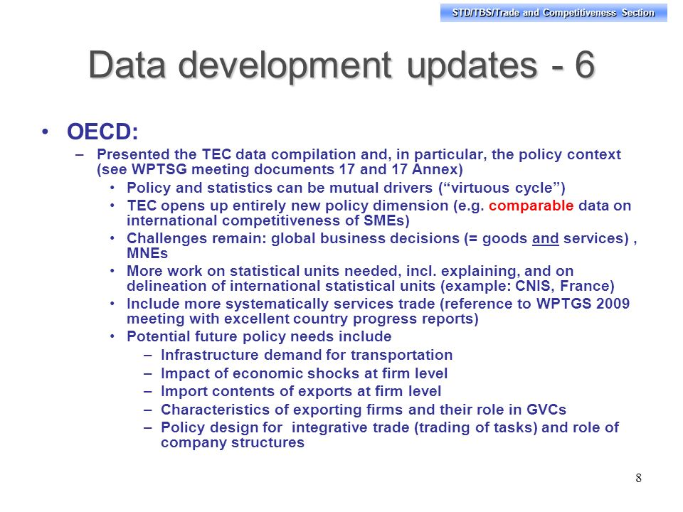 STD/TBS/Trade and Competitiveness Section Data development updates - 6 OECD: –Presented the TEC data compilation and, in particular, the policy contex
