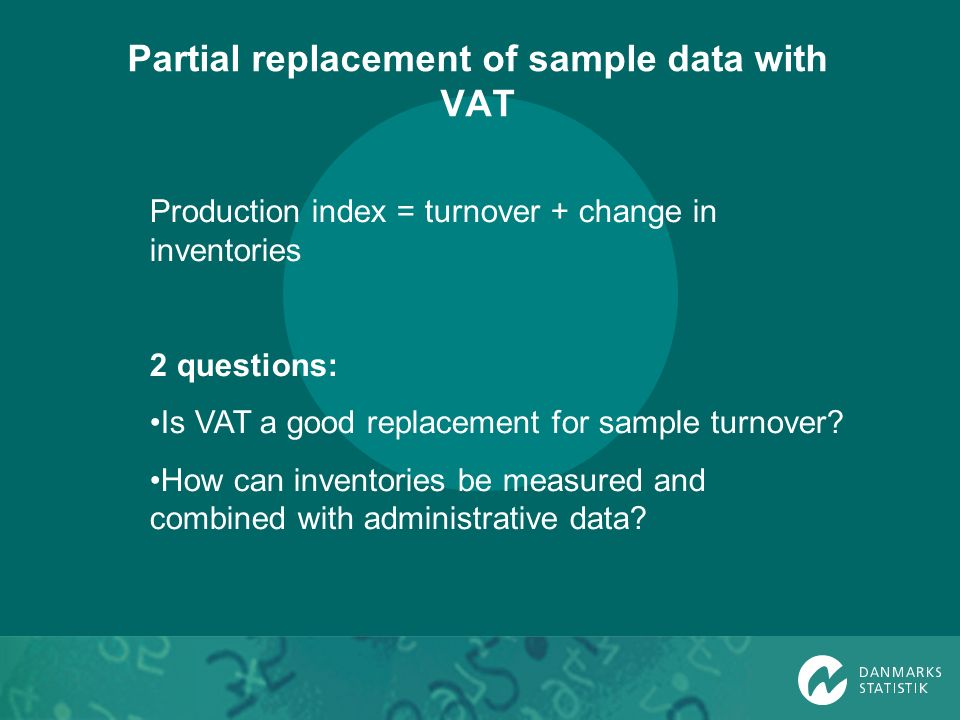 Partial replacement of sample data with VAT Production index = turnover + change in inventories 2 questions: Is VAT a good replacement for sample turn
