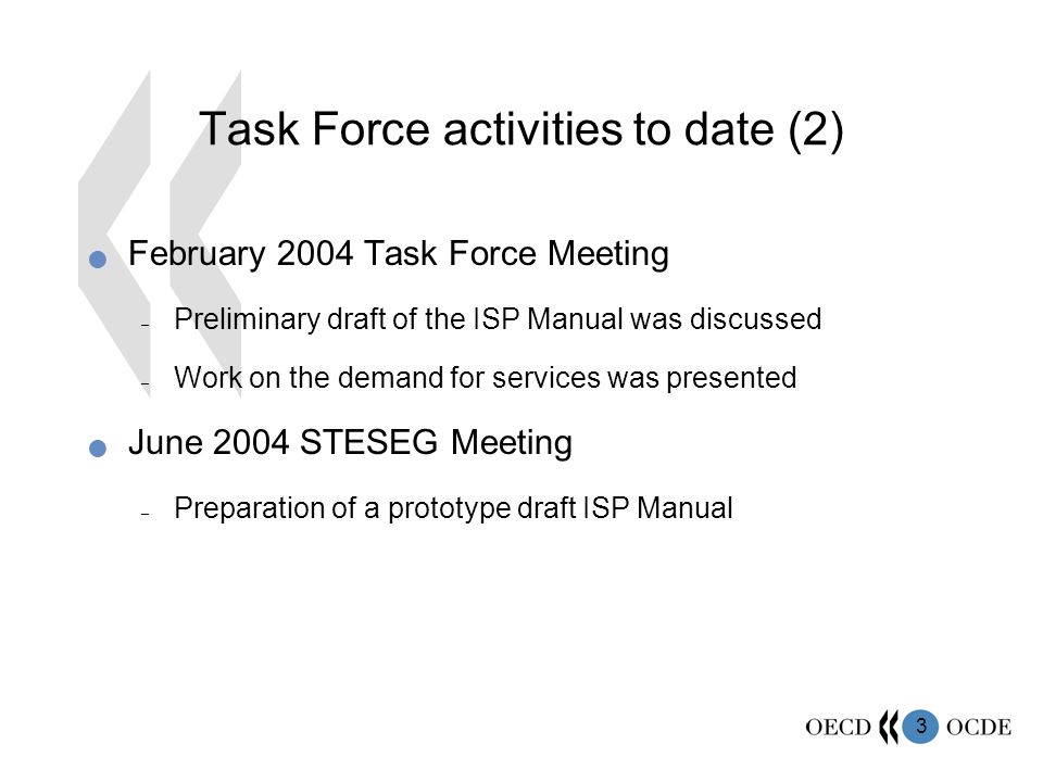 3 Task Force activities to date (2) February 2004 Task Force Meeting – Preliminary draft of the ISP Manual was discussed – Work on the demand for services was presented June 2004 STESEG Meeting – Preparation of a prototype draft ISP Manual