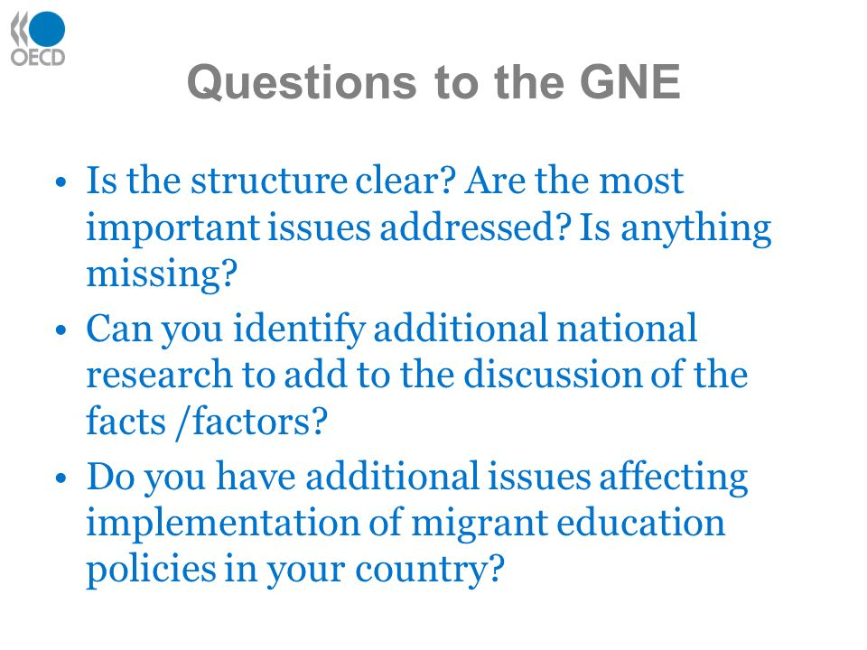 Questions to the GNE Is the structure clear? Are the most important issues addressed? Is anything missing? Can you identify additional national resear