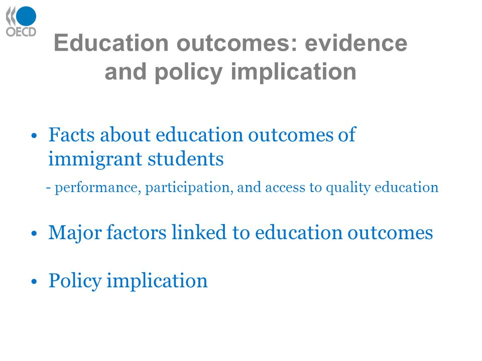 Education outcomes: evidence and policy implication Facts about education outcomes of immigrant students - performance, participation, and access to q