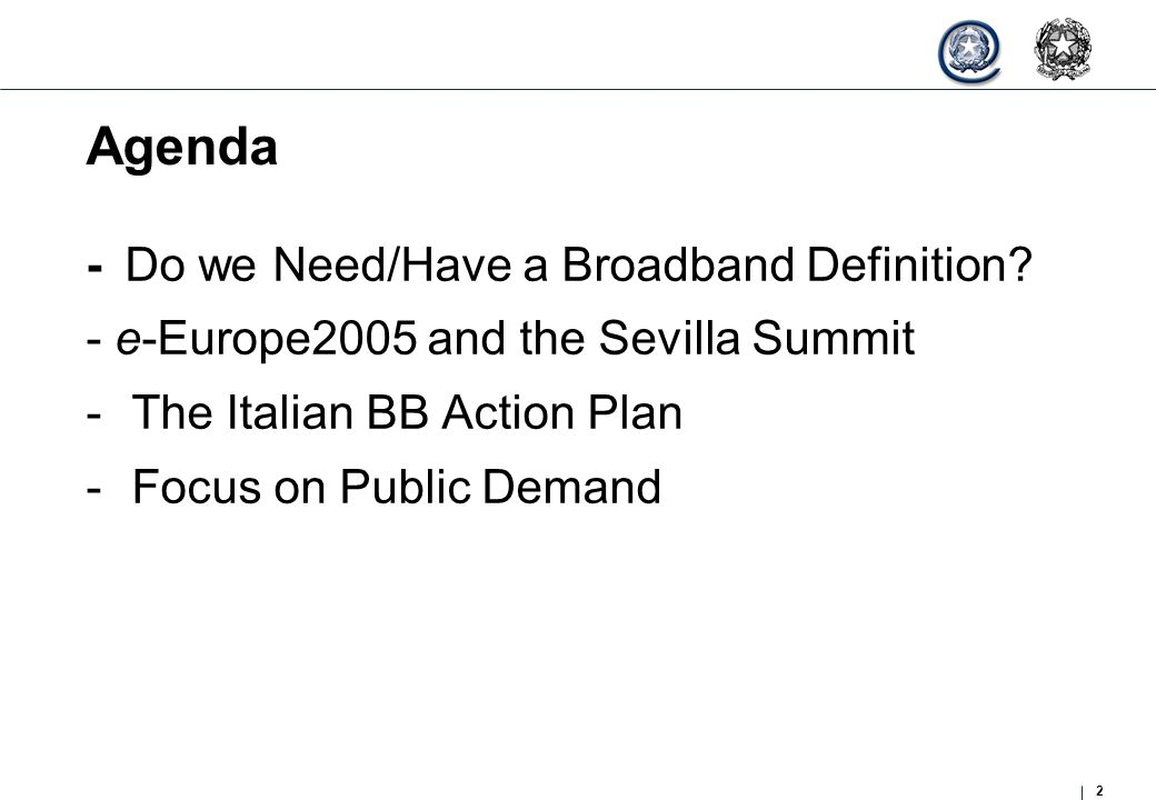 2 Agenda - Do we Need/Have a Broadband Definition? - e-Europe2005 and the Sevilla Summit -The Italian BB Action Plan -Focus on Public Demand