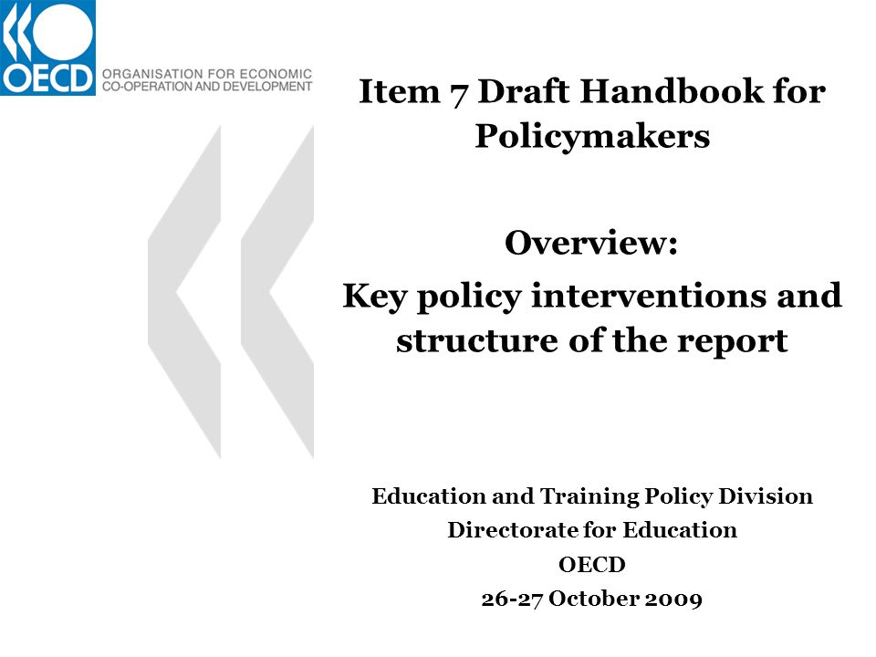 Item 7 Draft Handbook for Policymakers Overview: Key policy interventions and structure of the report Education and Training Policy Division Directorate for Education OECD 26-27 October 2009