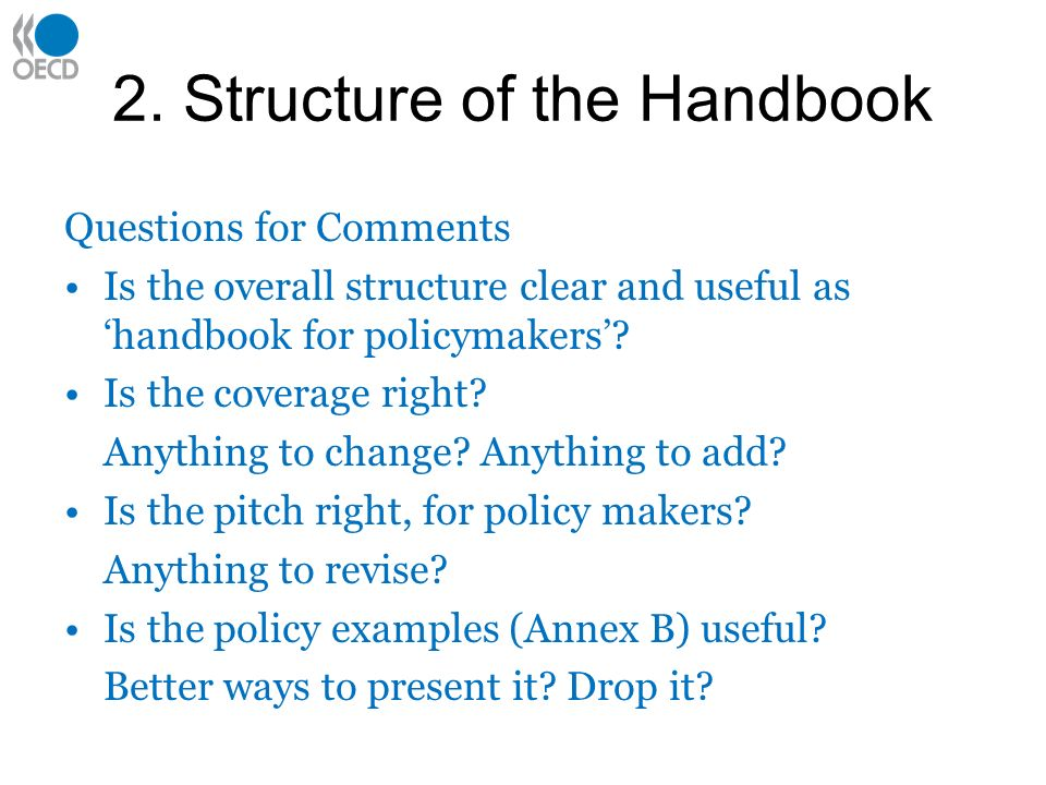 2. Structure of the Handbook Questions for Comments Is the overall structure clear and useful as handbook for policymakers? Is the coverage right? Any
