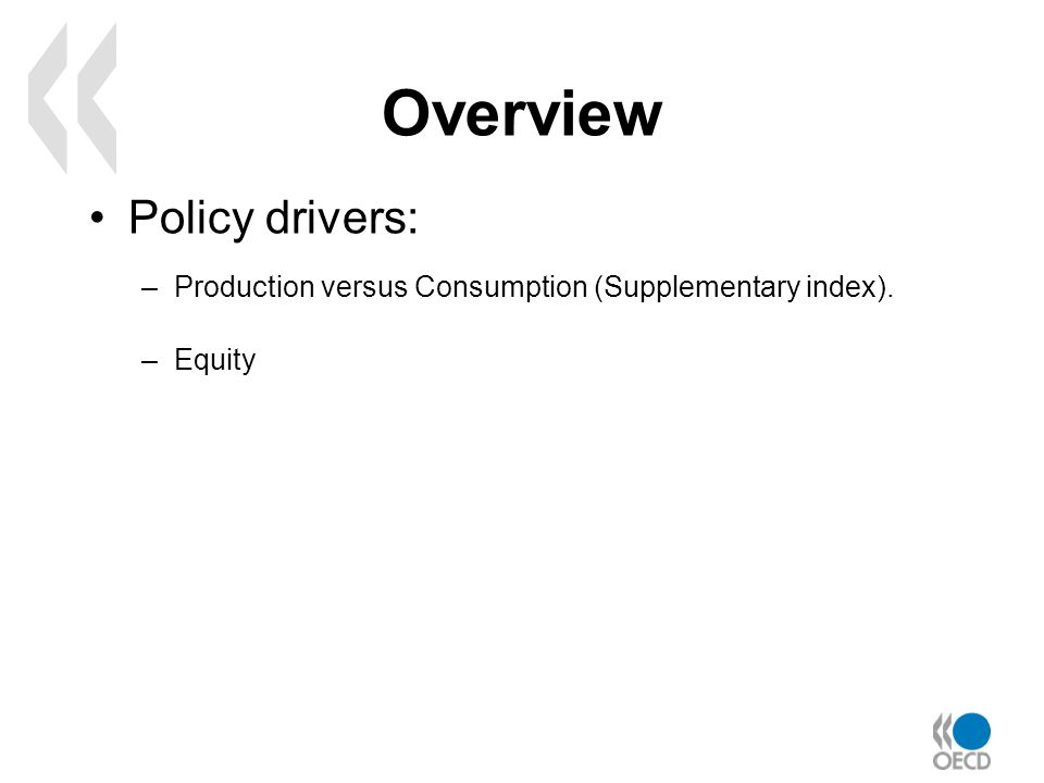 Overview Policy drivers: –Production versus Consumption (Supplementary index). –Equity