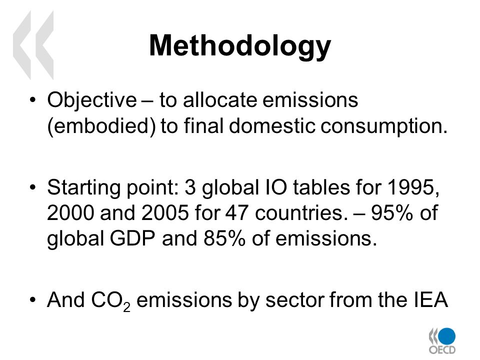 Methodology Objective – to allocate emissions (embodied) to final domestic consumption.