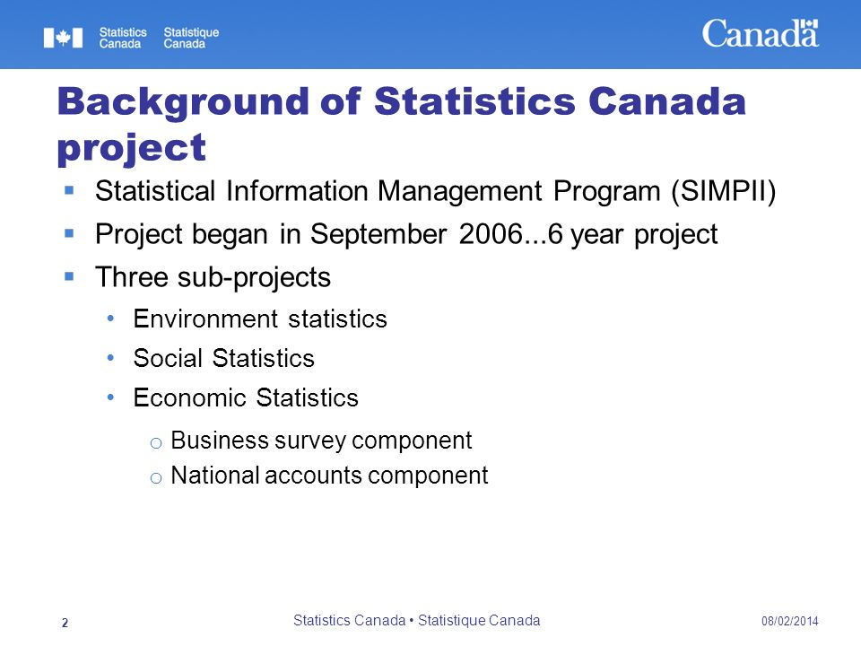 08/02/2014 Statistics Canada Statistique Canada 2 Background of Statistics Canada project Statistical Information Management Program (SIMPII) Project