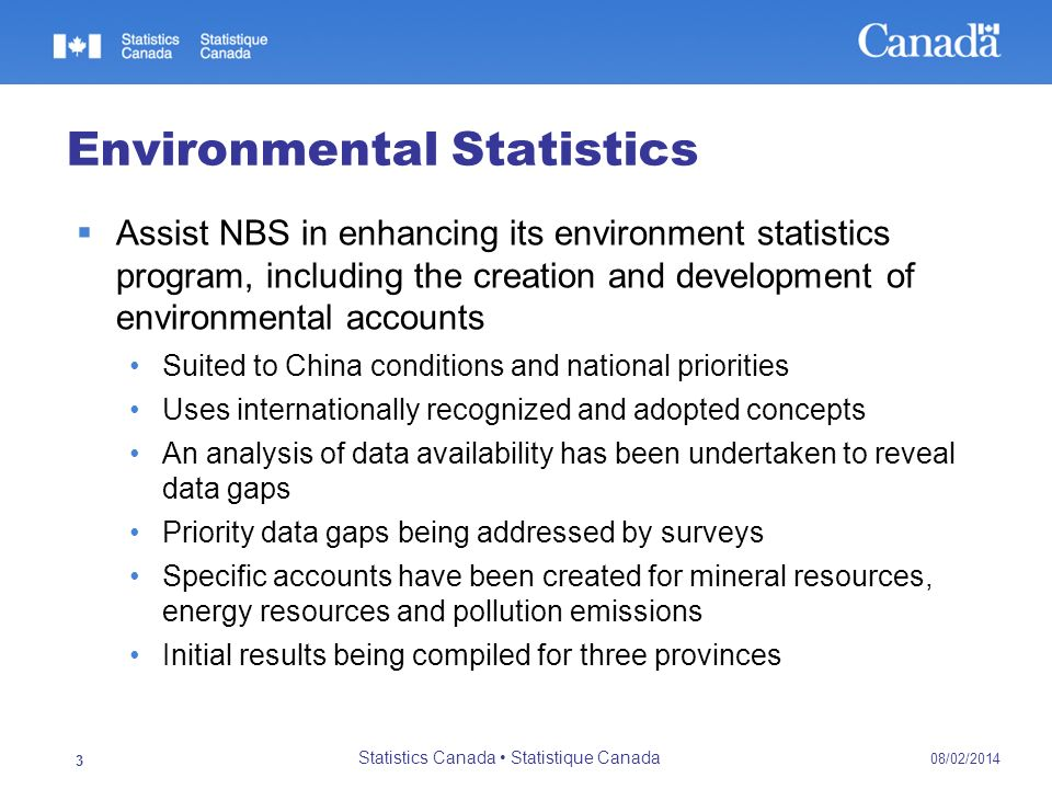 08/02/2014 Statistics Canada Statistique Canada 3 Environmental Statistics Assist NBS in enhancing its environment statistics program, including the c