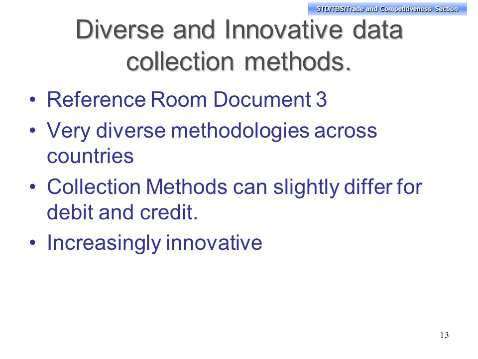 STD/TBS/Trade and Competitiveness Section Diverse and Innovative data collection methods.