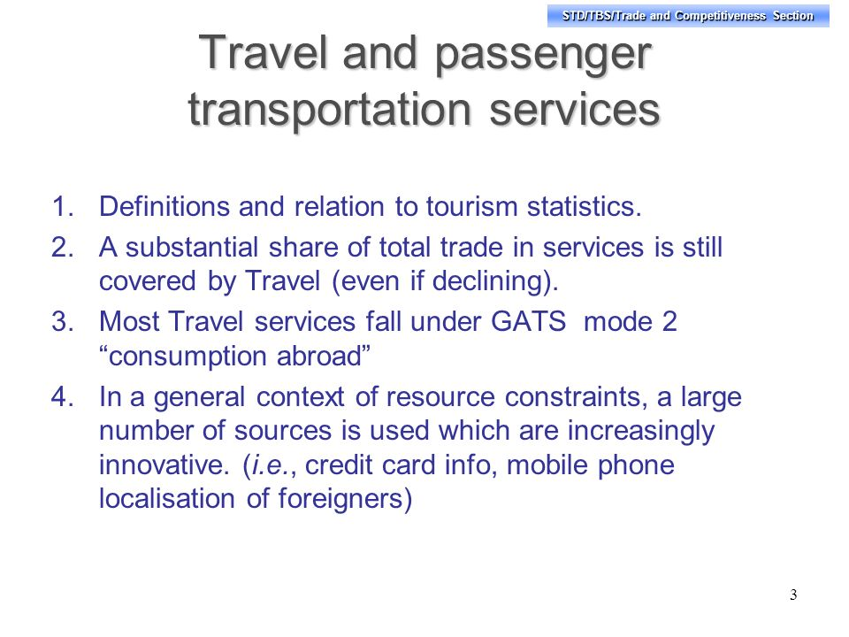 STD/TBS/Trade and Competitiveness Section Travel and passenger transportation services 1.Definitions and relation to tourism statistics.
