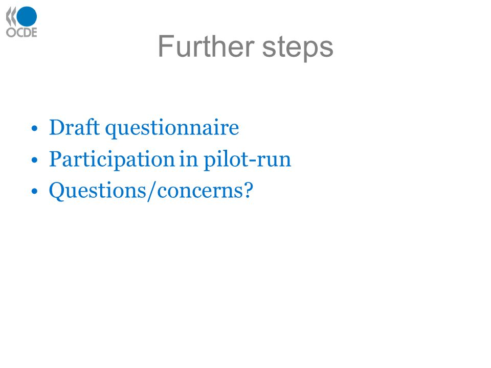Further steps Draft questionnaire Participation in pilot-run Questions/concerns