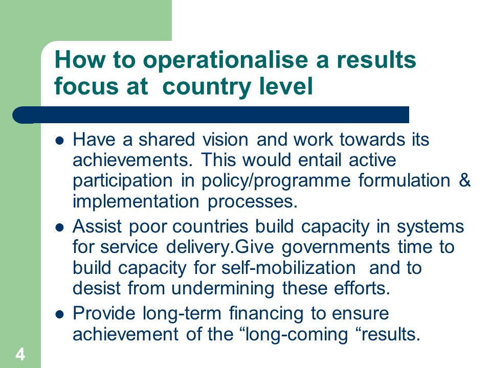 4 How to operationalise a results focus at country level Have a shared vision and work towards its achievements.