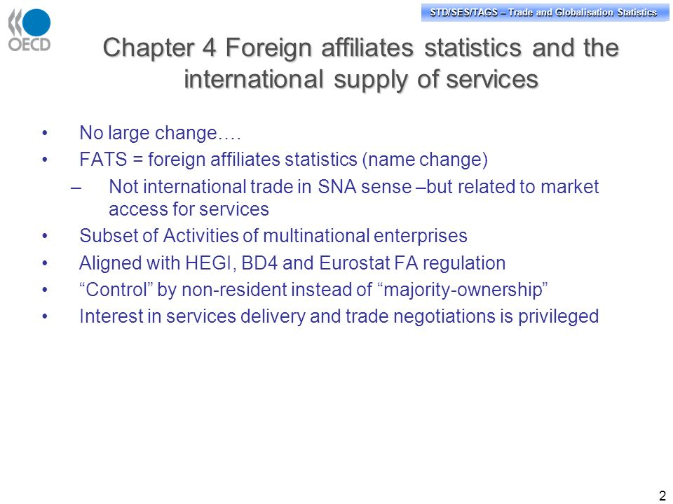 STD/PASS/TAGS – Trade and Globalisation Statistics STD/SES/TAGS – Trade and Globalisation Statistics Chapter 4 Foreign affiliates statistics and the international supply of services 2 No large change….