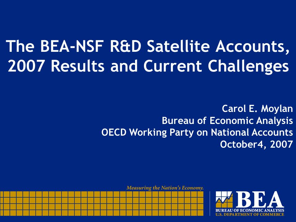 The BEA-NSF R&D Satellite Accounts, 2007 Results and Current Challenges Carol E.
