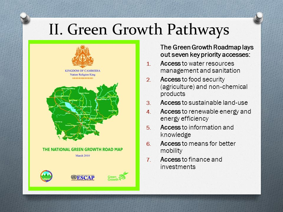 II. Green Growth Pathways The Green Growth Roadmap lays out seven key priority accesses: 1. Access to water resources management and sanitation 2. Acc