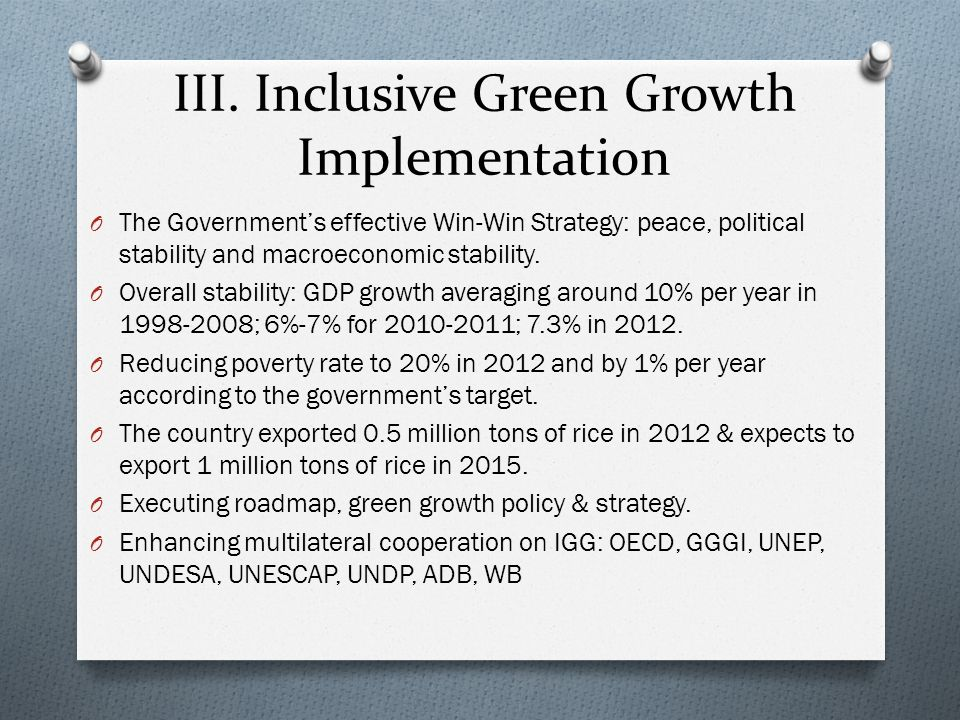 III. Inclusive Green Growth Implementation O The Governments effective Win-Win Strategy: peace, political stability and macroeconomic stability. O Ove