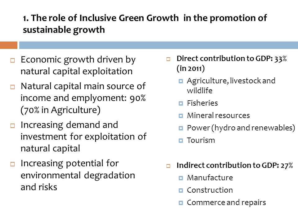 1. The role of Inclusive Green Growth in the promotion of sustainable growth Economic growth driven by natural capital exploitation Natural capital ma