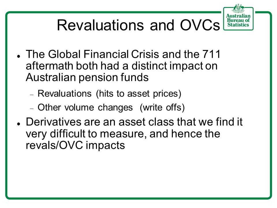 Revaluations and OVCs The Global Financial Crisis and the 711 aftermath both had a distinct impact on Australian pension funds Revaluations (hits to a