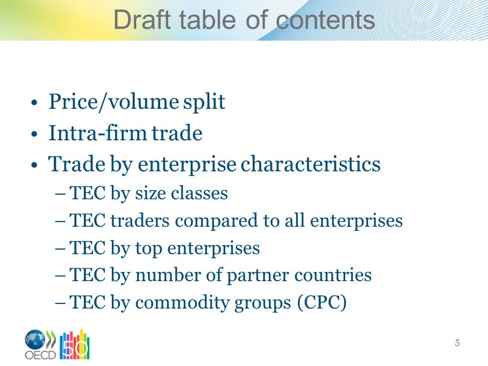 Draft table of contents Price/volume split Intra-firm trade Trade by enterprise characteristics –TEC by size classes –TEC traders compared to all enterprises –TEC by top enterprises –TEC by number of partner countries –TEC by commodity groups (CPC) 5