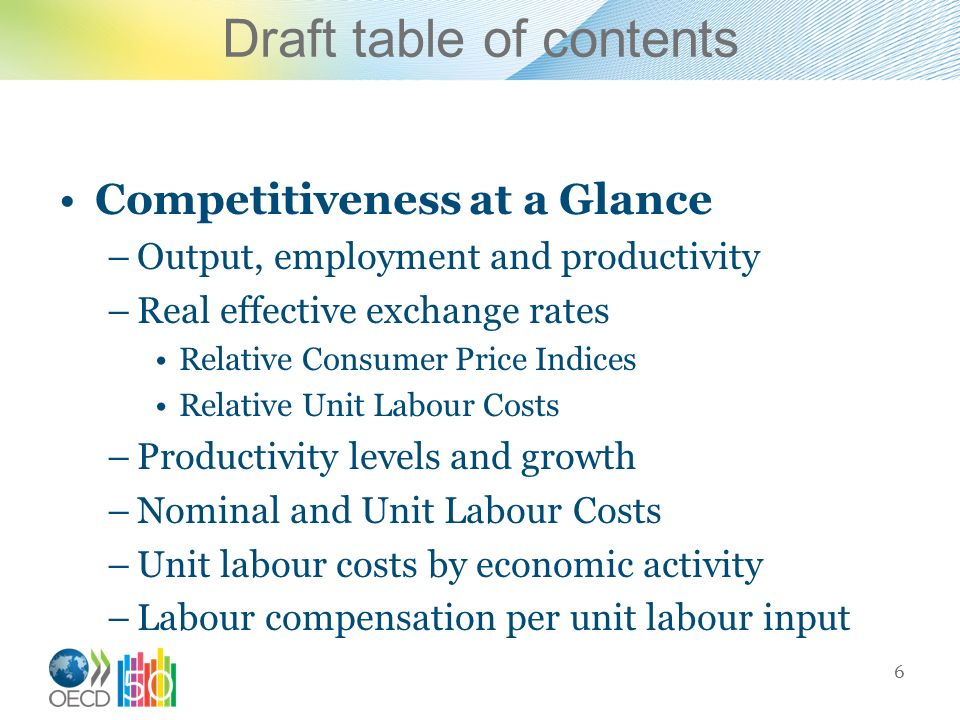 Draft table of contents Competitiveness at a Glance –Output, employment and productivity –Real effective exchange rates Relative Consumer Price Indice