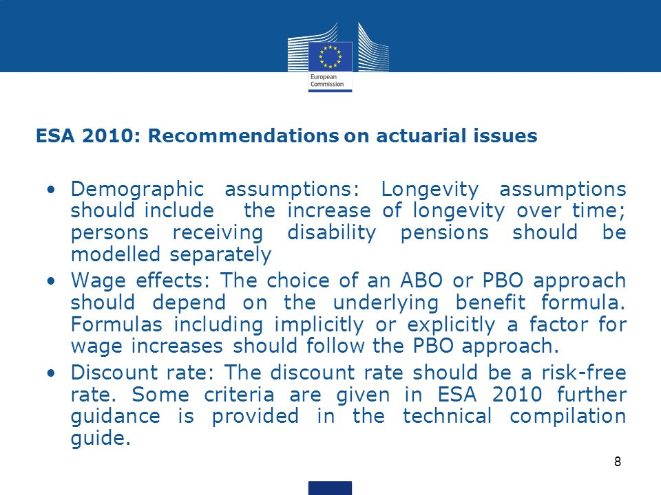 ESA 2010: Recommendations on actuarial issues Demographic assumptions: Longevity assumptions should include the increase of longevity over time; perso