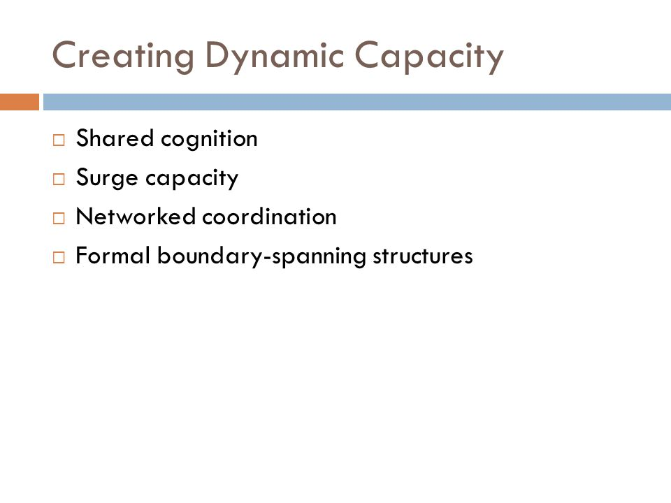 Creating Dynamic Capacity Shared cognition Surge capacity Networked coordination Formal boundary-spanning structures